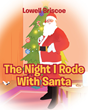 "Author Lowell Briscoe's new book ""The Night I Rode with Santa"" is a charming Christmas tale celebrating the magic of the holiday for young children."