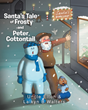 "Authors Uncle Elton and Laikyn B Walters' Book ""Santa's Tale of Frosty and Peter Cottontail"" Is a Charming Story Imagining a Collaboration Among the Holiday Characters."