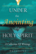 "Dalabazee's newly released ""Under the Anointing of the Holy Spirit: A Collection of Writings"" is a spiritual journey that will fill one with faith and hope"