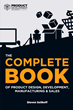 The COMPLETE BOOK of Product Design, Development, Manufacturing, and Sales can teach anyone how to develop new innovative products.