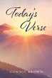 "Author Connie Brown's Newly Released ""Today's Verse"" Is an inspirational 60-day devotional designed to help readers invite God into their lives."