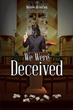 "Desiree Alcantara's newly released ""We Were Deceived"" is a story about a woman who was diagnosed with a chronic illness and was healed by putting her trust in God"