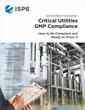 ISPE Good Practice Guide: Critical Utilities GMP Compliance – How to Be Compliant and Ready to Prove It