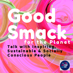 Good Smack for the Planet Podcast by Hey Social Good
