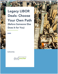 Legacy LIBOR Deals: Choose Your Own Path  (Before Someone Else  Does It for You)