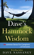 "Dave Nassaney's new book, ""Dave's Hammock Wisdom, UnCommon Sense for Caregivers ...& Everyone, Coming this year"