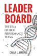 """Leader Board: The DNA of High Performance Teams"" by Award-Winning Bestselling Author, Former GM and Thought Leader Omar L. Harris"