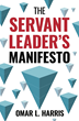 """The Servant Leader's Manifesto"" by Award-Winning Bestselling Author, Coach and Intent Consulting Founder Omar L. Harris"