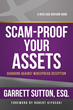 Scam-Proof Your Assets - Guarding Against Widespread Deception by Rich Dad Advisor Legal Expert and Attorney Garrett Sutton