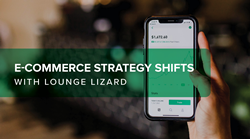 E-Commerce Strategy Shifts in 2020 with Lounge Lizard