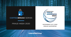 COFFEE BREAK SERIES: FRAUD WEEK 2020 ACFE Fraud Week November 15-21, 2020 Proud Supporter, Lowers Risk Group
