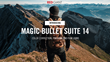 Introducing Magic Bullet Suite 14
