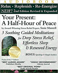 Your Present A Half Hour of Peace, 2nd Edition Revised and Expanded by Award-Winning Stress Relief Expert Susie Mantell CD Cover.jpg
