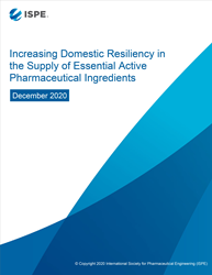 ISPE Report- Increasing Domestic Resiliency in the Supply of Essential Active Pharmaceutical Ingredient