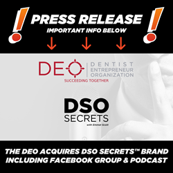 The DEO (Dentist Entrepreneur Organization) Acquires DSO Secrets™, Brings on Emmet Scott and Ken Kaufman to Board of Advisors