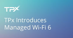 TPx Introduces Managed Wi-Fi 6 for Higher Speed, Coverage and Reliability