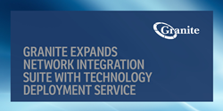 Granite Expands Network Integration Suite with Rapid Technology Deployment Service