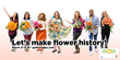 Let's Make Flower History!