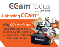 Unboxing CCam™: Why CCam™ focus is a Better Solution for Recording and Streaming In-Person and Hybrid IDIs and Focus Groups