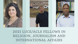 2021 Luce/ACLS Fellows in Religion, Journalism & International Affairs