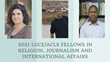 The American Council of Learned Societies Announces the 2021 Fellows  of the Luce/ACLS Program in Religion, Journalism & International Affairs