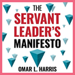 "Bestseller ""The Servant Leader's Manifesto"" by Intent Consulting Founder Omar L. Harris is available via paperback, Kindle ebook and audiobook formats."