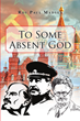 "Author Roy Paul Madsen's new book ""To Some Absent God"" is a gripping and personal depiction of Stalin-era Soviet Union through the eyes of Joseph Stalin's wife, Nadya"