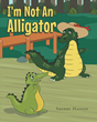 "Author Sherry Hasson's new book ""I'm Not an Alligator"" is the charming story of a crocodile seeking to discover his true identity."