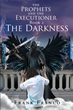 "Author Frank Franco's new book ""The Prophets and the Executioner: Book 2, The Darkness"" is a captivating thriller that blends mythical characters with modern-day suspense"