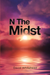 "David Whitehead's new book ""N the Midst"" is a steamy romance about a young man trying to maintain a relationship in spite of lies, deceit, and lust"
