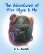 "Author R. E. Kensek's new book ""The Adventures of Miss Olyve and Me"" is a heartwarming fantasy tale of loss and unique friendship"