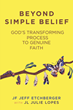 "JF Jeff Etchberger with JL Julie Lopes's newly released ""Beyond Simple Belief"" is a clearer perspective of God's transformative powers upon His children"