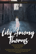 "Annette K Mazzone's newly released ""Lily Among Thorns"" is an inspiring read of a courageous woman who stands up for her faith in a time of unrest"