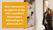 American Council of Learned Societies Announces Recipients of the 2021 Luce/ACLS Dissertation Fellowships in American Art