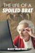 "Mary Jean Rose's newly released ""The Life of a Spoiled Brat"" gives an intimate look into a life of challenges, rejections, and losses"