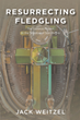 "Author Jack Weitzel's newly released ""Resurrecting Fledgling: The Lazarus Project In the Shadow of San Petra"" is a compelling medical fiction"