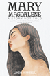 "Linda Hansell's newly released ""Mary Magdalene: A Story Not Told Living with Discrimination Then and Now"" is inspirational commentary on women's rights"