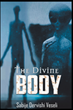"Sabije Dervishi Veseli's newly released ""The Divine Body"" is a compelling account of one's lived experiences of witnessing divine life after death"