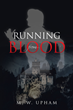 "M. W. Upham's new book ""Running from Blood"" is an enthralling fantasy tale detailing Katherine's experiences as she must vacate a vampire castle, the only home she knew"