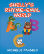 "Author Michelle Dangelo's new book ""Shelly's Rhyme-Emal World"" is an entertaining and educational work that is sure to become a favorite for preschool-aged children"
