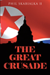 "Author Phil Skabialka II's new book ""The Great Crusade"" is the story of a North Korean occupation sweeping across the United States like a plague"