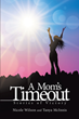 "Authors Nicole Wilson and Tanya McInnis's new book ""A Mom's Time Out"" is an inspiring compilation of blessings and challenges in the lives of twelve Christian women"