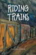 "Daniel Cook's new book ""Riding Trains"" is a thrilling tale of adventure of misunderstood adolescents learning to survive in the dangerous world of riding the rails"