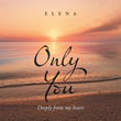 London-based author and poet Elena marks her debut with the release of 'Only You: Deeply from my heart'