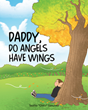 "Teofilo ""Chito"" Sanchez's newly released ""Daddy, Do Angels Have Wings"" answers a young kid's curiosity that will explain to him what and who angels are"