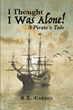 "R.E. Carson's new book ""I Thought I Was Alone! A Pirate's Tale"" is an enthralling sci-fi historical fiction tale about the dangerous adventures of a greenhorn sailor"