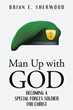 "Author Brian E. Sherwood's newly released ""Man Up with God: Becoming a Special Forces Soldier for Christ"" is a call to action for men everywhere"