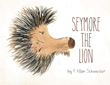 "Author P. Allan Schweizer's new book ""Seymore the Lion"" is a short children's tale celebrating the differences that make every individual unique and special"