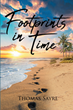 "Thomas Sayre's new book ""Footprints in Time"" is a series of empowering poems about the meaning of people's lives and the imprints they make throughout their lifetime"