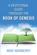 "Mike Newberry's newly released ""A Devotional Guide Through the Book of Genesis"" is a reflective piece that encourages the disciple of a daily quiet time"
